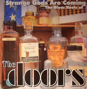 VARIOUS - Strange Gods Are Coming: The Blues Roots Of The Doors