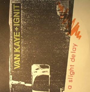 KAYE, Van/IGNIT - A Slight Delay (remastered)