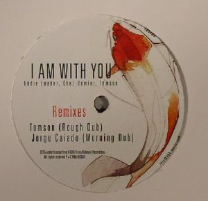LEADER, Eddie/CHEZ DAMIER/TOMSON/SILER &  DIMA/THOMAS ZANDER - I Am With You (remixes)