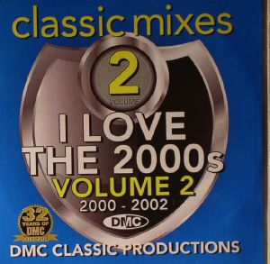 VARIOUS - DMC Classic Mixes I Love The 2000s Volume 2: 2000-2002 (Strictly DJ Only)