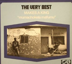 VERY BEST, The - Makes A King: Mumachokela Mafumu