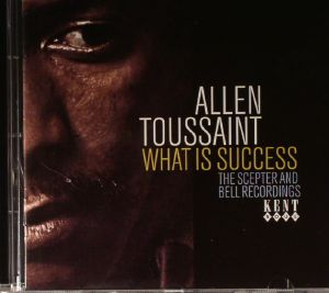 TOUSSAINT, Allen - What Is Success: The Scepter & Bell Recordings