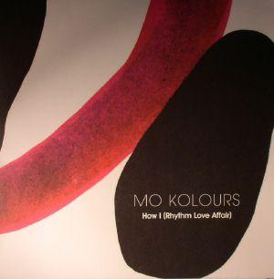 MO KOLOURS - How I (Rhythm Love Affair)