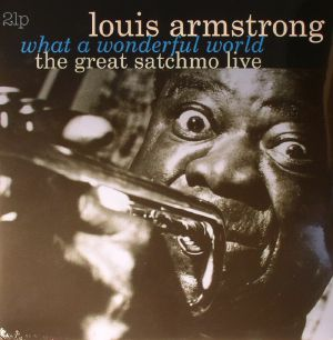 ARMSTRONG, Louis - What A Wonderful World: The Great Satchmo Live (remastered)