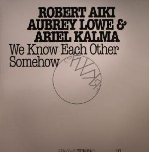 LOWE, Robert Aiki Aubrey/ARIEL KALMA - FRKWYS Vol 12: We Know Each Other Somehow