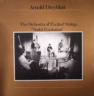 DREYBLATT, Arnold - The Orchestra Of Excited Strings: Nodal Excitation