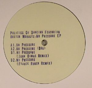 POLITICS OF DANCING feat HECTOR MORALEZ - No Pressure EP