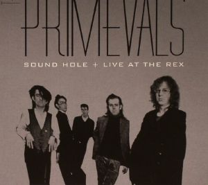 PRIMEVALS, The - Sound Hole/Live At The Rex