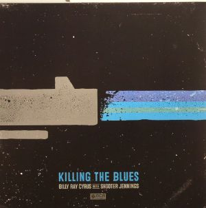 CYRUS, Billy Ray with SHOOTER JENNINGS - Killing The Blues (Record Store Day 2015)