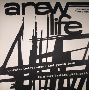 VARIOUS - A New Life: Private, Independent & Youth Jazz In Great Britain 1966-1990