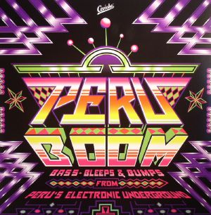 VARIOUS - Peru Boom: Bass Bleeps & Bumps From Peru's Electronic Underground