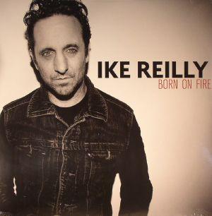 REILLY, Ike - Born On Fire