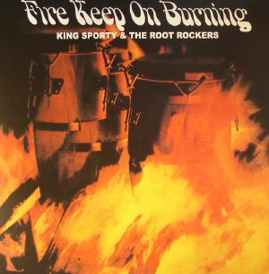 KING SPORTY & THE ROOT ROCKERS - Fire Keep On Burning
