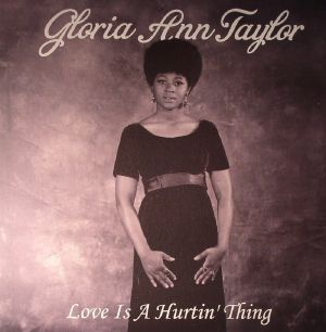 TAYLOR, Gloria Ann - Love Is A Hurtin' Thing