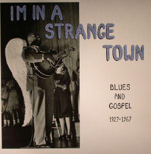 VARIOUS - I'm In A Strange Town: Blues & Gospel 1927-1967