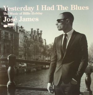 JAMES, Jose - Yesterday I Had The Blues: The Music Of Billie Holiday