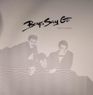 BOYS SAY GO - Easy To Move