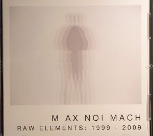 M AX NOI MACH - Raw Elements 1999-2009