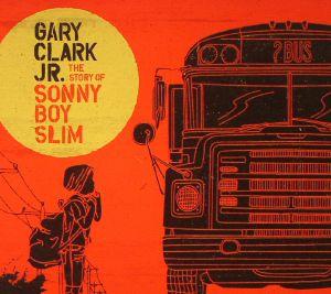 CLARK JR, Gary - The Story Of Sonny Boy Slim