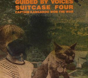GUIDED BY VOICES - Suitcase Four: Captain Kangaroo Won The War