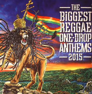 VARIOUS - The Biggest Reggae One Drop Anthems 2015