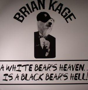 KAGE, Brian - A White Bear's Heaven Is A Black Bear's Hell!