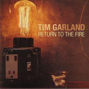 GARLAND, Tim - Return To The Fire
