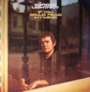 LIGHTFOOT, Gordon - If You Could Read My Mind