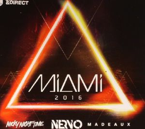 NICKY NIGHT TIME/NERVO/MADEAUX/VARIOUS - Miami 2016