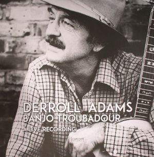 ADAMS, Derroll - Banjo Troubadour: A Live Recording