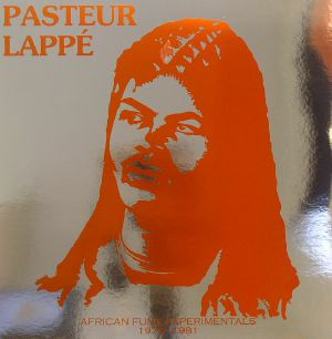 PASTEUR LAPPE - African Funk Experimentals: 1979-1981
