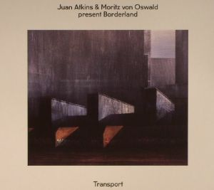 ATKINS, Juan/MORITZ VON OSWALD presents BORDERLAND - Transport