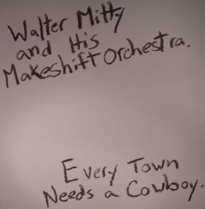 MITTY, Walter & HIS MAKESHIFT ORCHESTRA - Every Town Needs A Cowboy
