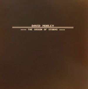 MORLEY, David - The Origin Of Storms