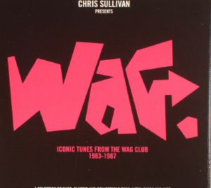 SULLIVAN, Chris/VARIOUS - Wag: Iconic Tunes From The Wag Club 1983-1987