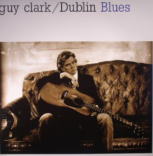CLARK, Guy - Dublin Blues: 20th Anniversary Edition