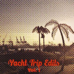 YACHT TRIP EDITS - Yacht Trip Edits Vol 1