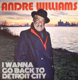WILLIAMS, Andre - I Wanna Go Back To Detroit City