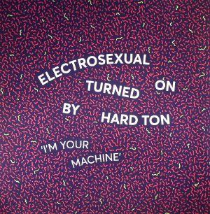 ELECTROSEXUAL/HARD TON - I'm Your Machine