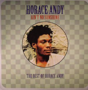 ANDY, Horace - Ain't No Sunshine: The Best Of Horace Andy