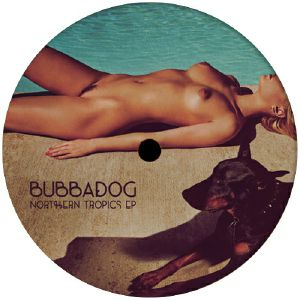 BUBBADOG - Northern Tropics EP
