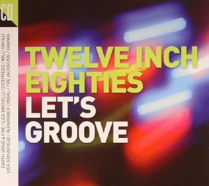 VARIOUS - Twelve Inch Eighties: Let's Groove