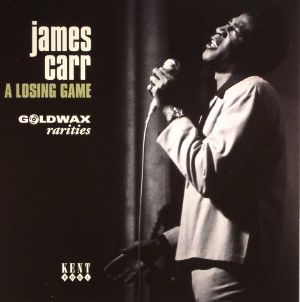 CARR, James - A Losing Game: Goldwax Rarities