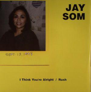 JAY SOM - I Think You're Alright