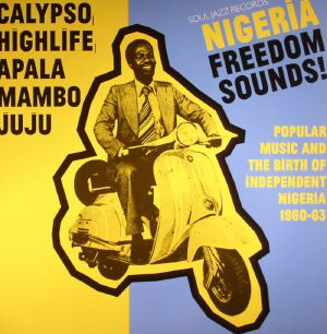 VARIOUS - Nigeria Freedom Sounds!: Popular Music & The Birth Of Independent Nigeria 1960-63