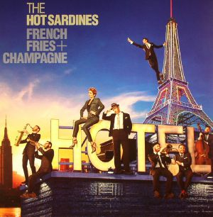HOT SARDINES, The - French Fries & Champagne