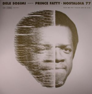 SOSIMI, Dele meets PRINCE FATTY/NOSTALGIA 77 - You No Fit Touch Am In Dub