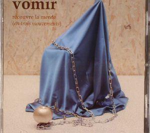VOMIR - Recouvre La Merde (En Trois Mouvements)