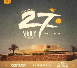 CARL COX/PIG&DAN/MARK BROWN/VARIOUS - The Club Of 27: Space Ibiza 1989 - 2016