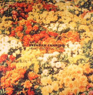 CANNING, Brendan - Home Wrecking Years